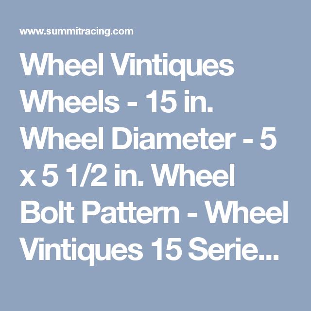 Wheel Vintiques Wheels - 15 in. Wheel Diameter - 5 x 5 1/2 in. Wheel Bolt Pattern - Wheel Vintiques 15 Series Manufacturers Wheel Series - Free Shipping on Orders Over $99 at Summit Racing