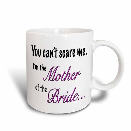 3dRose You can?t scare me I?m the mother of the bride, Ceramic Mug, 15-ounce