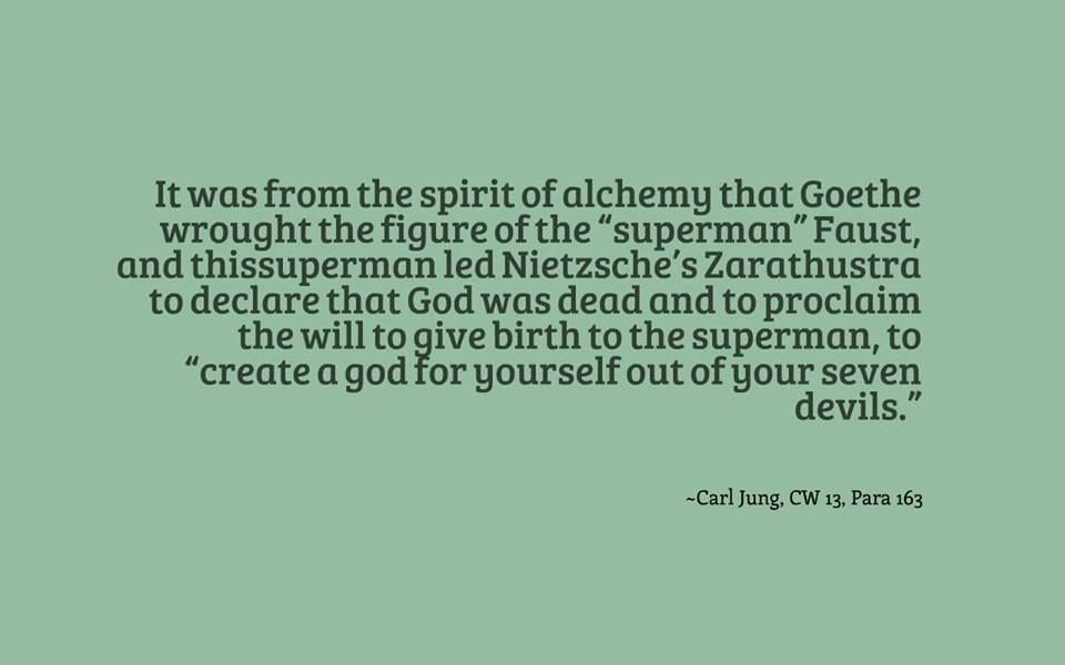 It Was From The Spirit Of Alchemy That Goethe Wrought The Figure Of The Superman Faust And This Superman Led Nietzsche S Zara Carl Jung Quotations Nietzsche