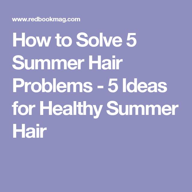How to Solve 5 Summer Hair Problems - 5 Ideas for Healthy Summer Hair
