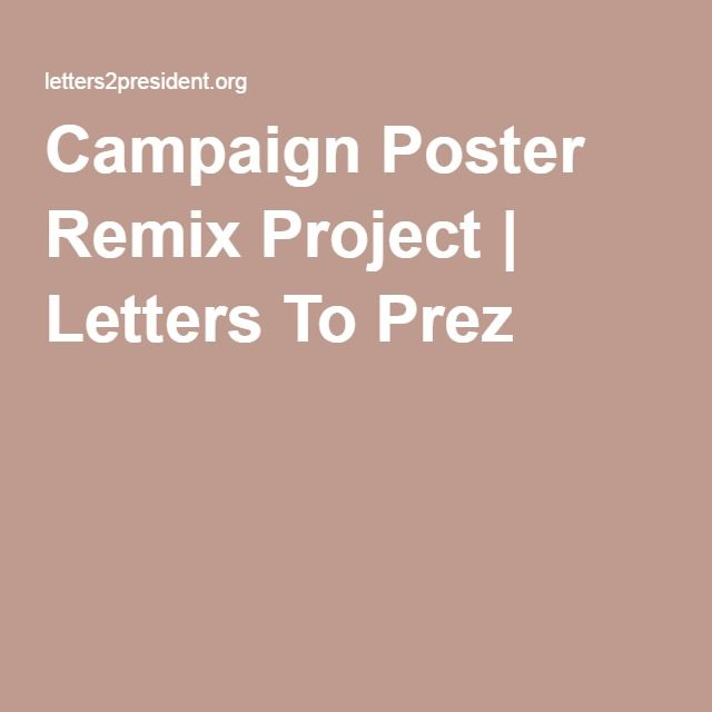 Campaign Poster Remix Project | Letters To Prez | Teaching