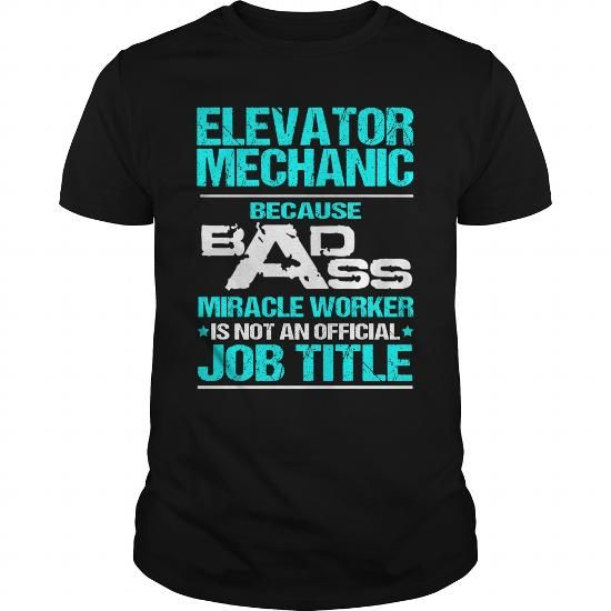 ELEVATOR MECHANIC Because BADASS Miracle Worker Isn't An Official Job Title T Shirts, Hoodies. Get it now ==► https://www.sunfrog.com/LifeStyle/ELEVATOR-MECHANIC--BADASS-T3-Black-Guys.html?57074 $22.99