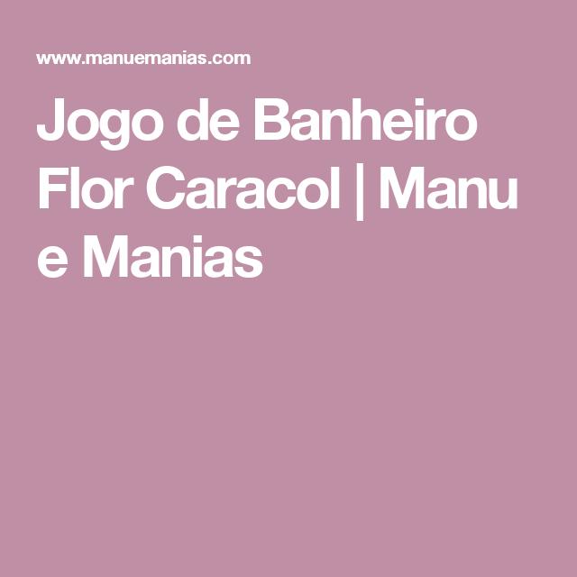 Jogo de Banheiro Flor Caracol | Manu e Manias