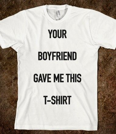 b50a0ac5 boyfriend #hater #funny #shirt Your Boyfriend Gave Me This T-Shirt ...