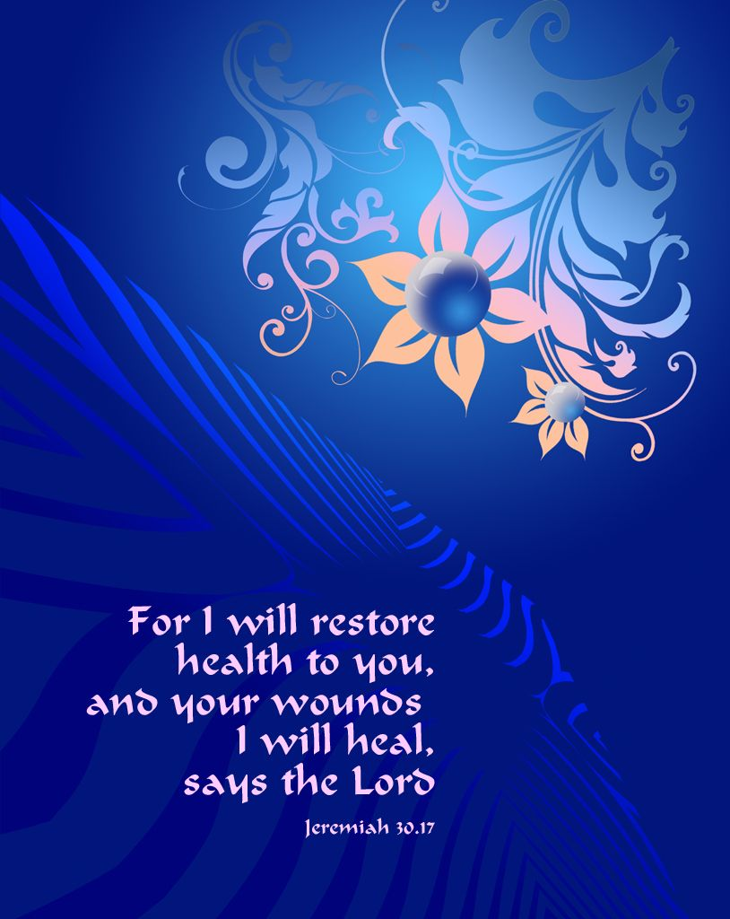 Jeremiah 3017 I will restore health to you & your