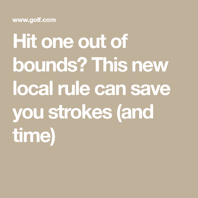 Hit one out of bounds? This new local rule can save you ...