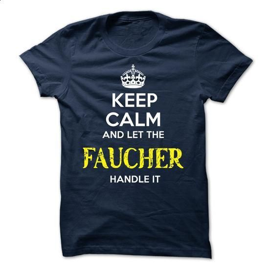 FAUCHER - KEEP CALM AND LET THE FAUCHER HANDLE IT - #tshirt kids #cheap sweater. PURCHASE NOW => https://www.sunfrog.com/Valentines/FAUCHER--KEEP-CALM-AND-LET-THE-FAUCHER-HANDLE-IT-52047132-Guys.html?68278