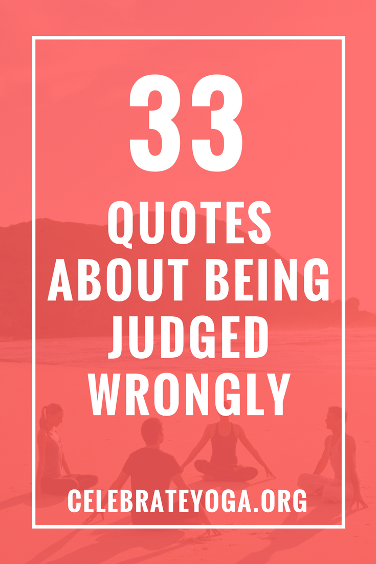 33 Quotes About Being Judged Wrongly Celebrate Yoga Judge Quotes Family Quotes Insensitive Quotes
