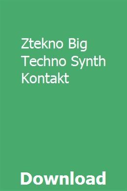 Ztekno Big Techno Synth Kontakt download online full