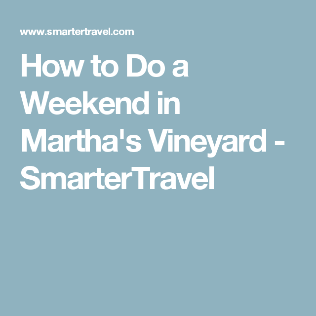 How To Do A Weekend In Martha S Vineyard Free Rentals Car
