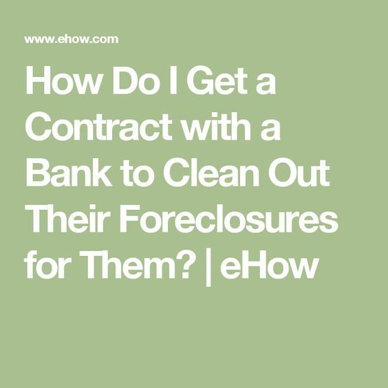 How Do I Get a Contract with a Bank to Clean Out Their Foreclosures