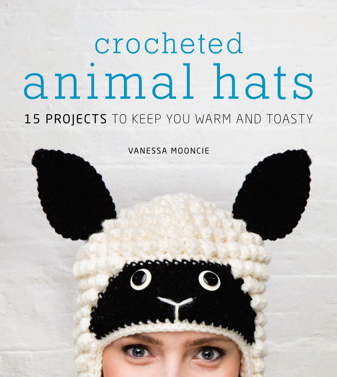 Crocheted animal hats 15 projects to keep you warm and toasty ...