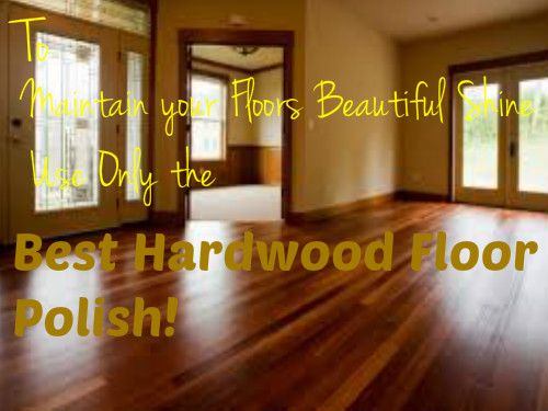 Top 5 Best Hardwood Floor Polish Products For Your Home Quick Tips