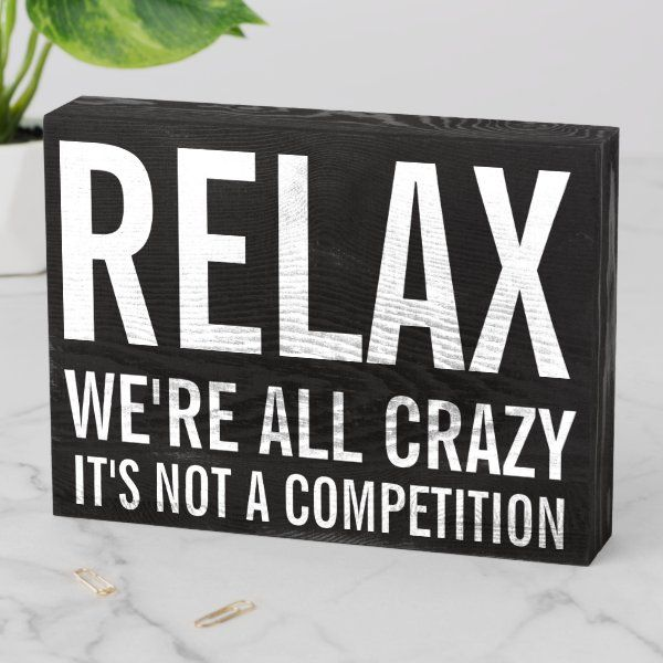 Funny Relax We are All Crazy Quote Wooden Box Sign
