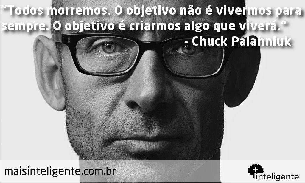 Chuck Palahniuk #frases #inteligente #maisinteligente #viverparasempre #morte