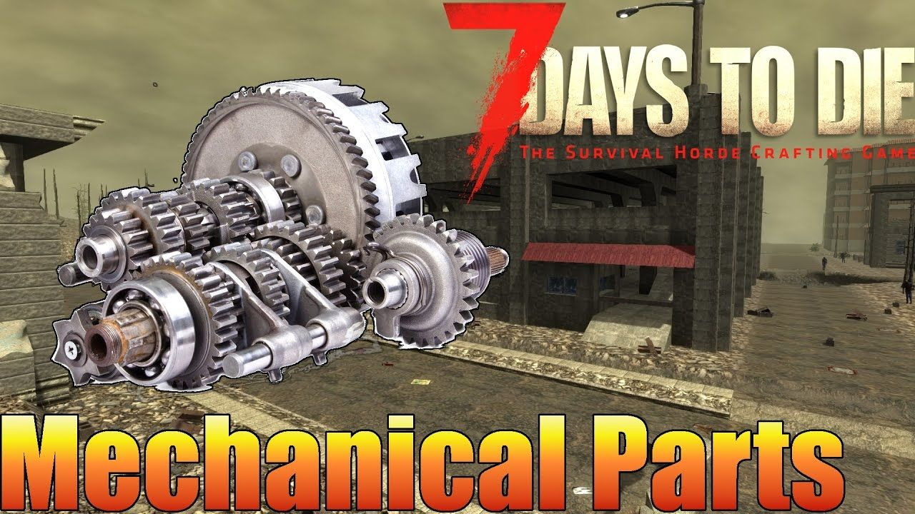 7 Days To Die Mechanical Parts Finding Crafting Alpha 15