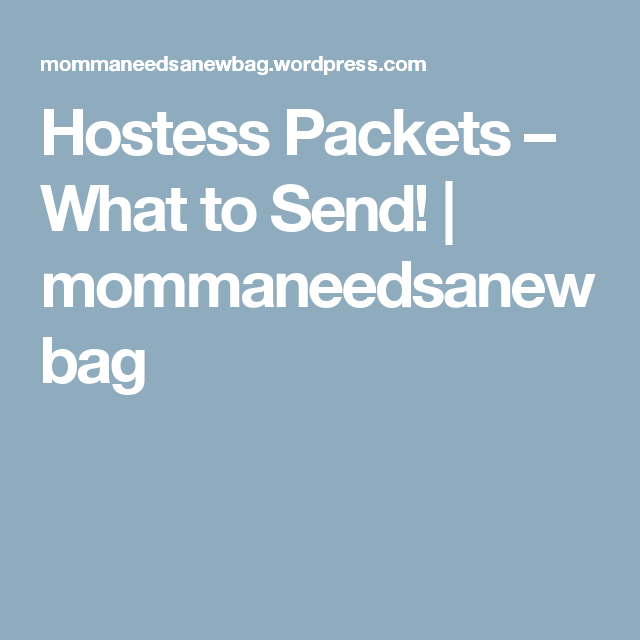 Hostess Packets – What to Send! | mommaneedsanewbag
