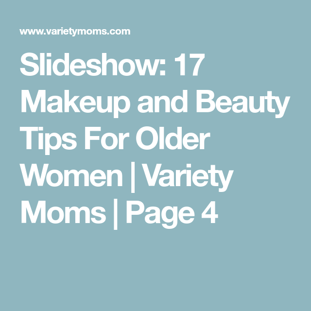 Slideshow: 17 Makeup and Beauty Tips For Older Women | Variety Moms | Page 4