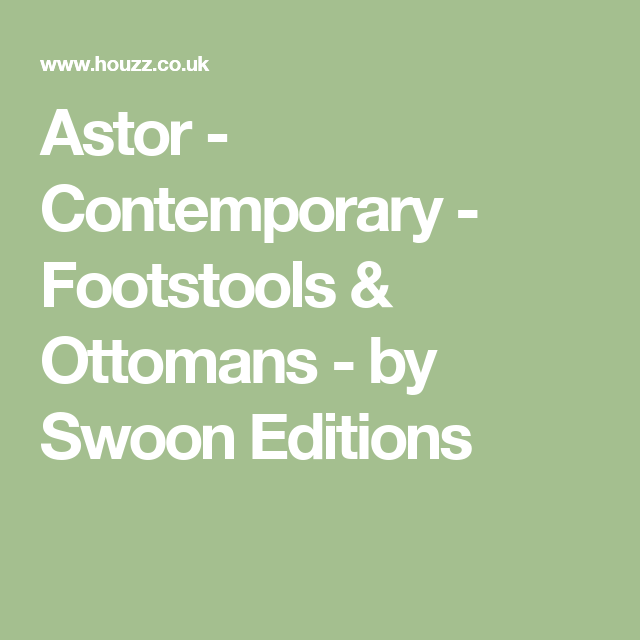 Astor - Contemporary - Footstools & Ottomans - by Swoon Editions