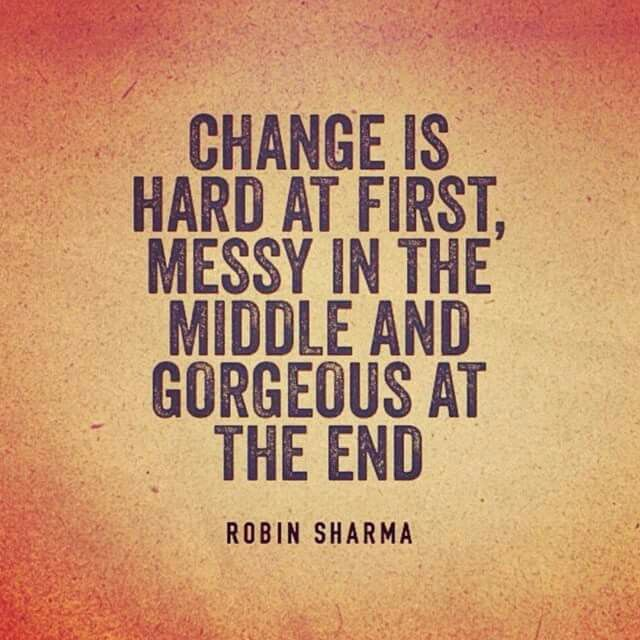 Change is hard at first, messy in the middle, and