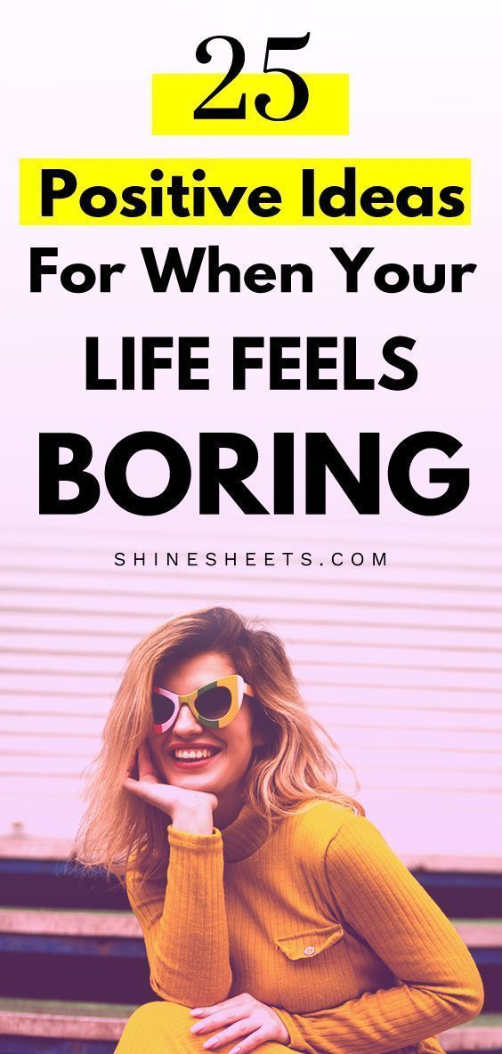 25 Positive Ideas For When Your Life Feels Boring