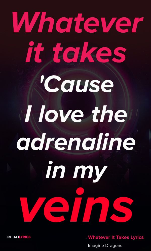 Imagine Dragons Whatever It Takes Lyrics And Quoteswhatever It Takes Cause I Love The Adrenaline In My Ve Imagine Dragons Lyrics Imagine Dragons Super Quotes