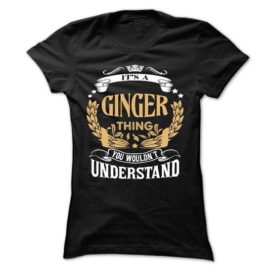 GINGER .Its a GINGER Thing You Wouldnt Understand - T S - #gift tags #couple gift. HURRY => https://www.sunfrog.com/LifeStyle/GINGER-Its-a-GINGER-Thing-You-Wouldnt-Understand--T-Shirt-Hoodie-Hoodies-YearName-Birthday.html?68278