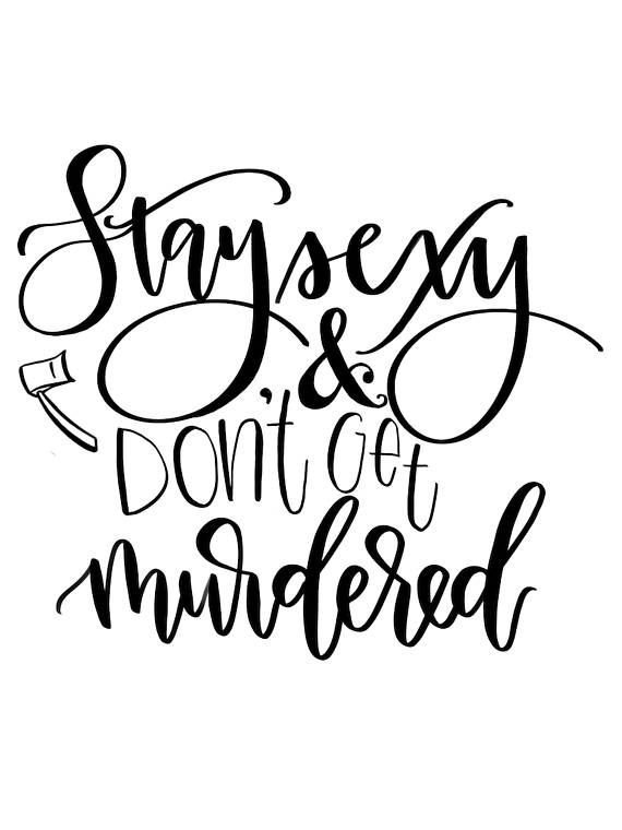 Stay Sexy and Don't Get Murdered Decal MFM Decal Tumbler