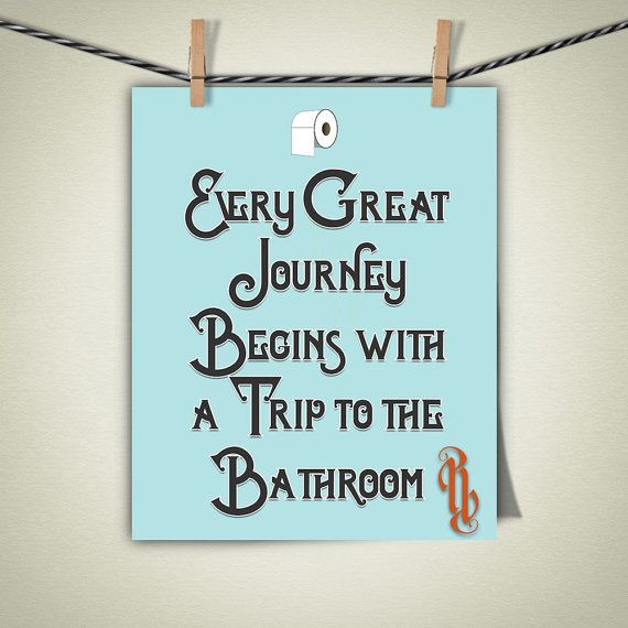 Every great journey begins with a trip to the bathroom art for Bathroom design quotes