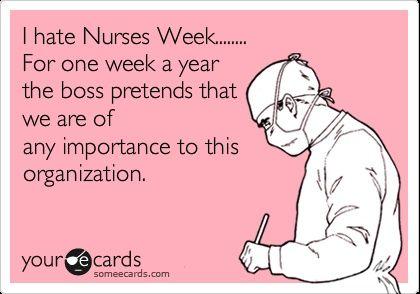 nurses someecards | hate Nurses Week..... For one week a ...