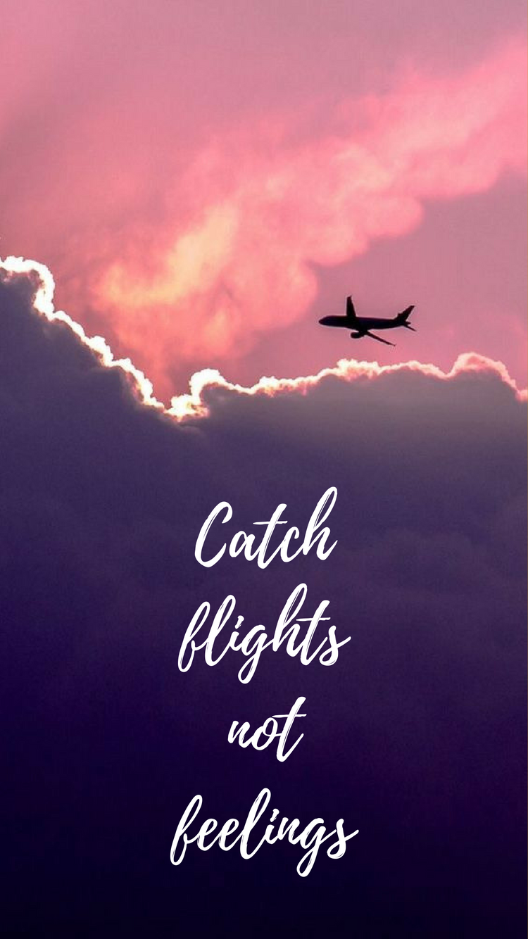 Catch Flights Not Feelings Travel Iphone Background To See The