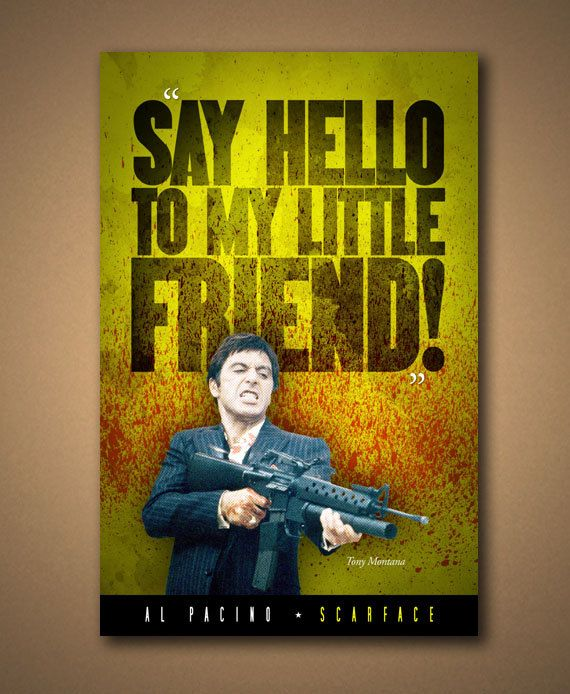 Scarface Say Hello To My Little Friend Quote With Images Hello To Myself Say Hello Friends Quotes