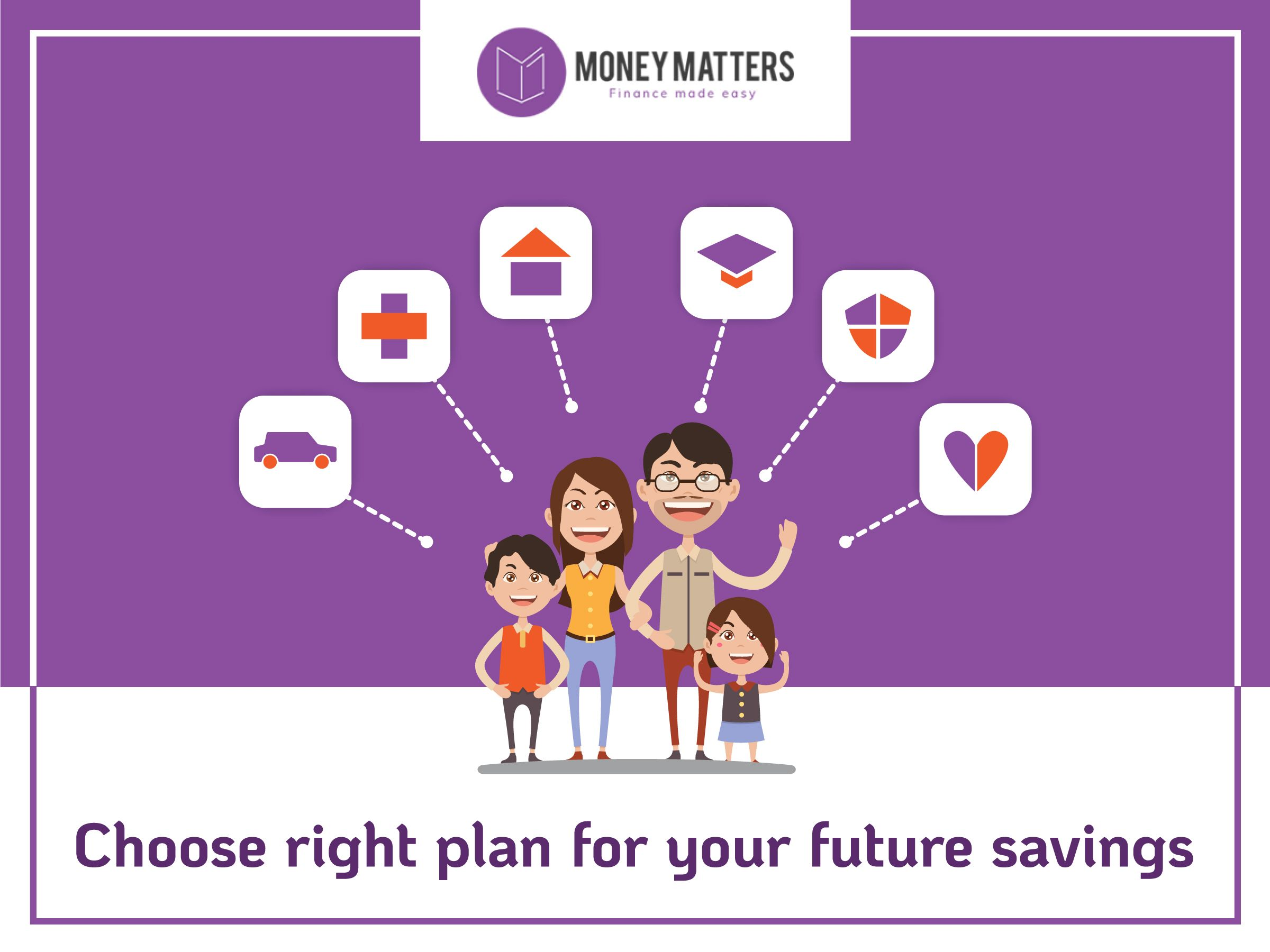 Choose right plan for your future savings money matters
