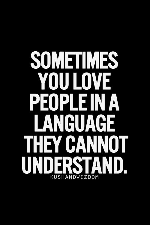 a veces tu amas a las personas en un idioma que no pueden