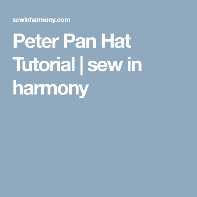 Peter Pan Hat Tutorial | sew in harmony | Child toys | Pinterest ...