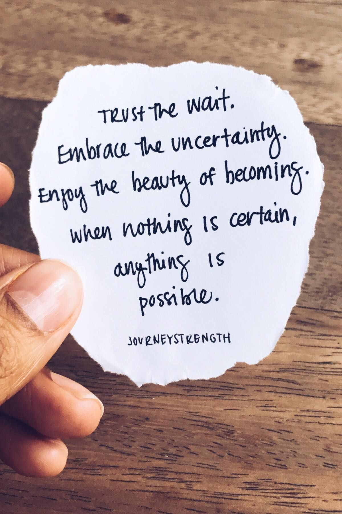 Trust The Wait Embrace The Uncertainty Enjoy The Beauty Of Becoming When Noting Is Certain Anything Is Possible Motiv Hand Quotes Words Quotes New Quotes