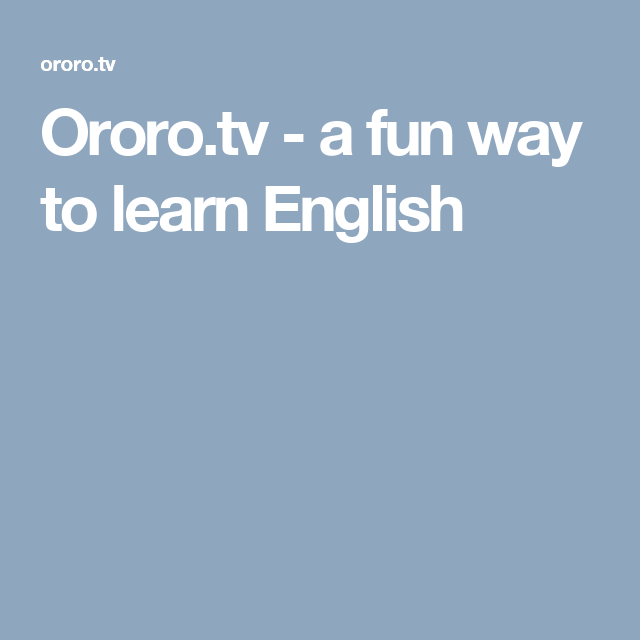 Ororo.tv - a fun way to learn English