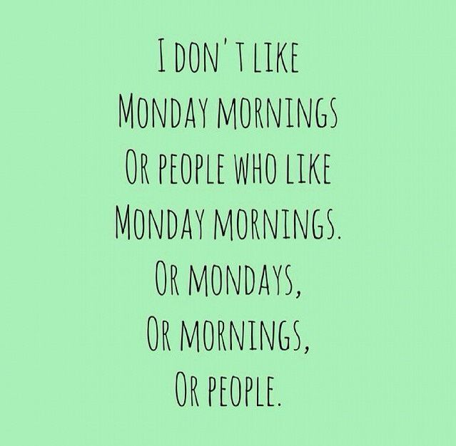 Pin By Keli Lara On Remember Happy Monday Quotes I Dont Like Mondays Morning Quotes