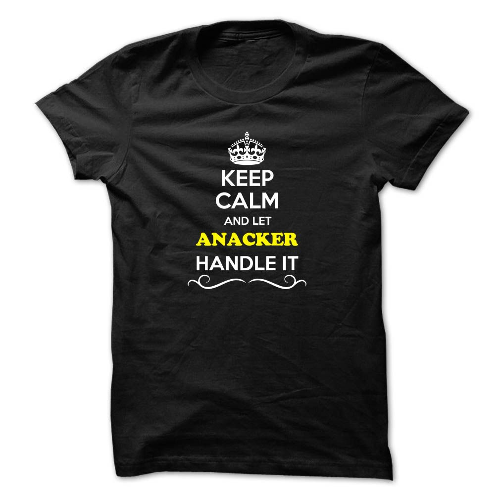 (Tshirt Top 10 Tshirt) Keep Calm and Let ANACKER Handle it  Coupon 10%  Hey if you are ANACKER then this shirt is for you. Let others just keep calm while you are handling it. It can be a great gift too.  Tshirt Guys Lady Hodie  SHARE and Get Discount Today Order now before we SELL OUT Today  Camping aaron handle it calm and let anacker handle keep calm and let