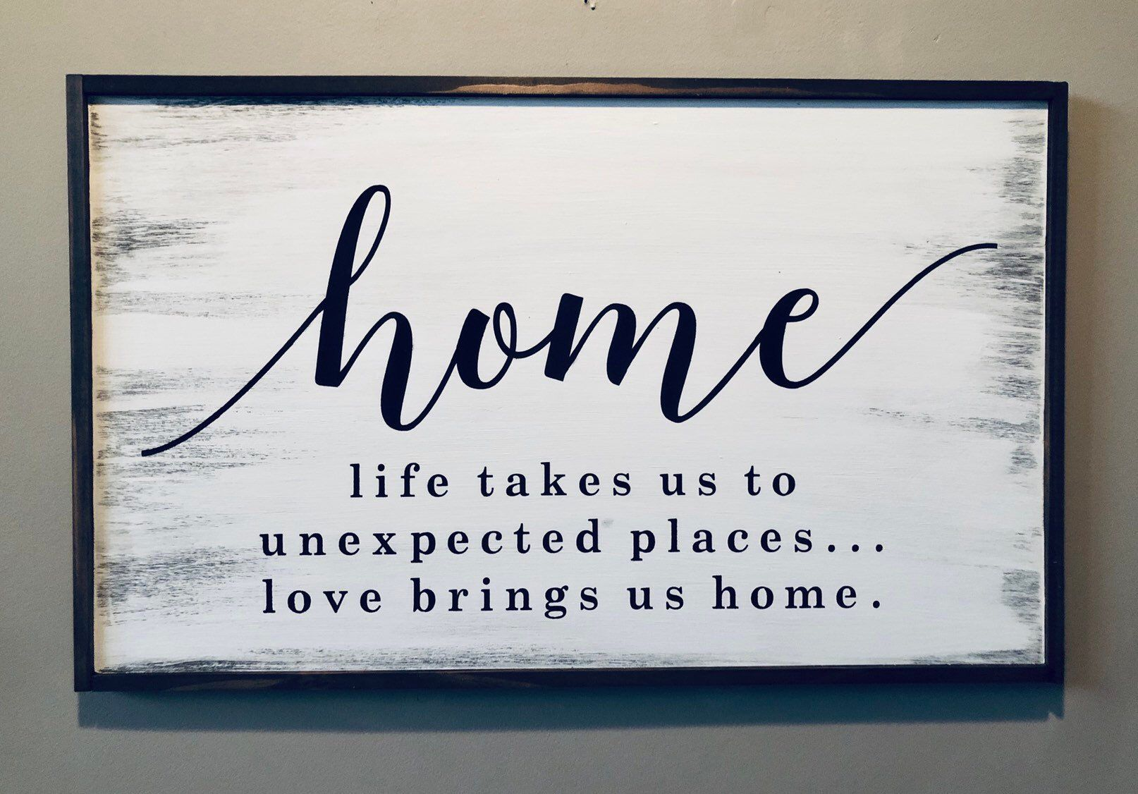 Home Quote Sign Life Takes You Unexpected Places Love Brings You