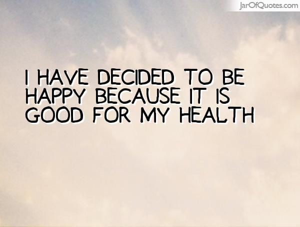 Superieur I Have Decided To Be Happy Because It Is Good For My Health #quotes #
