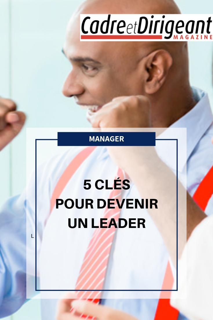 5 Cles Pour Devenir Un Leader Motivation Au Travail Management Des Entreprises Developpement Professionnel