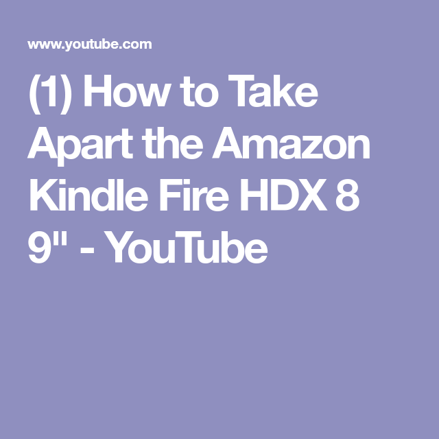 1 how to take apart the amazon kindle fire hdx 8 9 youtube
