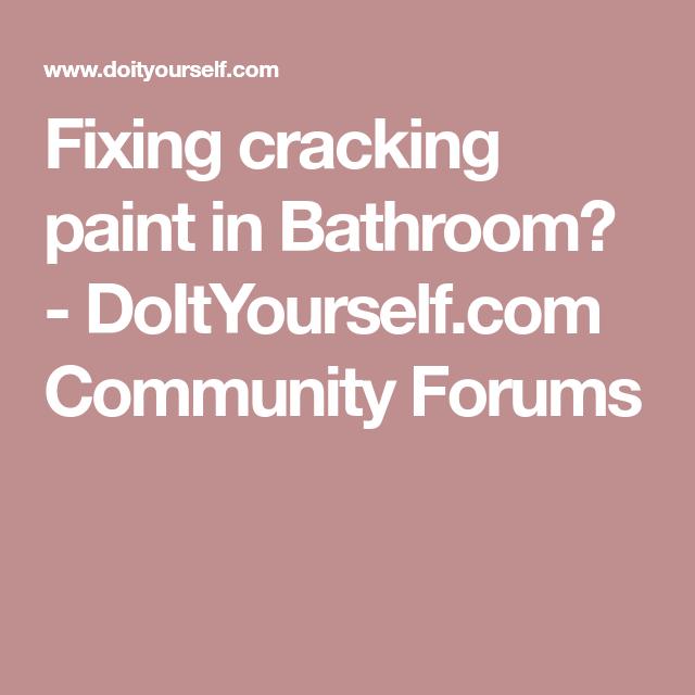 Fixing cracking paint in Bathroom? - DoItYourself.com ...