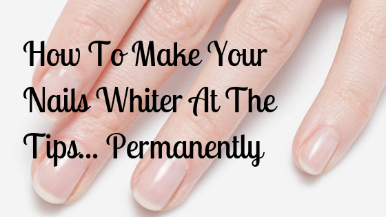 How To Make Your Nails Whiter At The Tips Permanently Learn The Two Methods That Professionals Use To Whiten Th White Nails Make Nails White Nail Care Tips