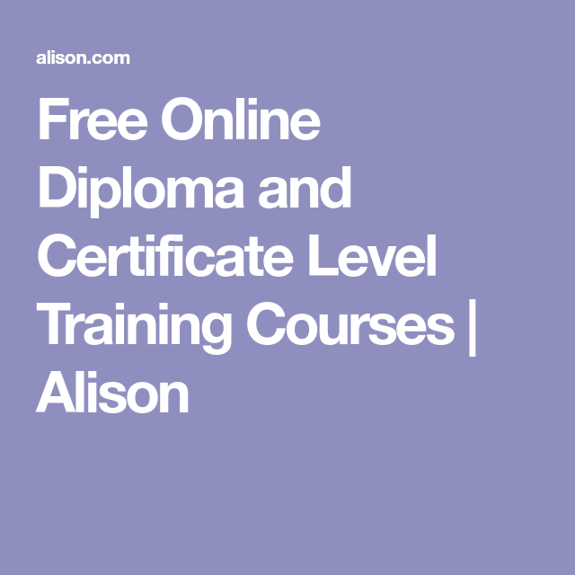 Free Online Diploma and Certificate Level Training Courses | Alison