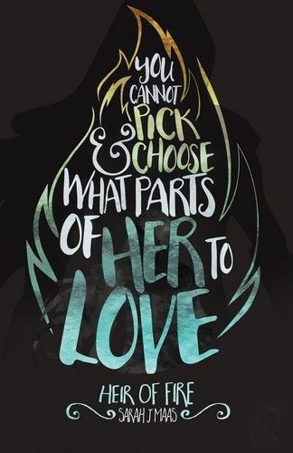 """""""You cannot pick and choose what parts of her to love."""" ― Dorian Havilliard, Heir of Fire by Sarah J. Maas throne of glass quotes"""