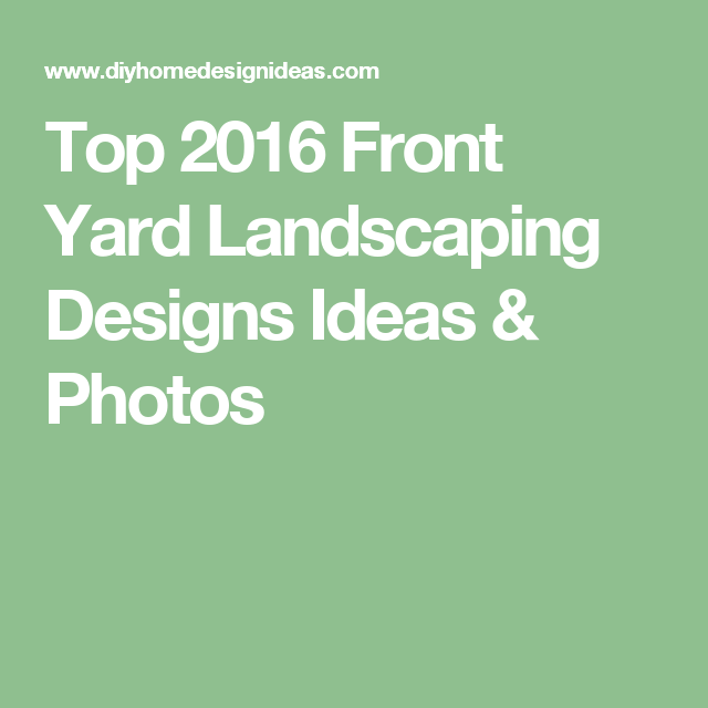 Diy Home Design Ideas Com: Top 2016 Front Yard Landscaping Designs Ideas & Photos