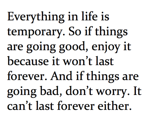 Just Remember Everything Is Temporary Nothing Is Permanent