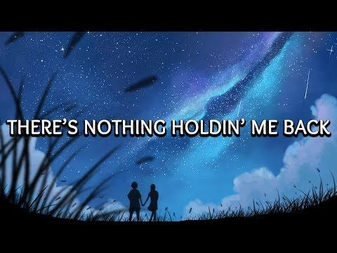 Shawn Mendes There S Nothing Holding Me Back Lyrics Lyric